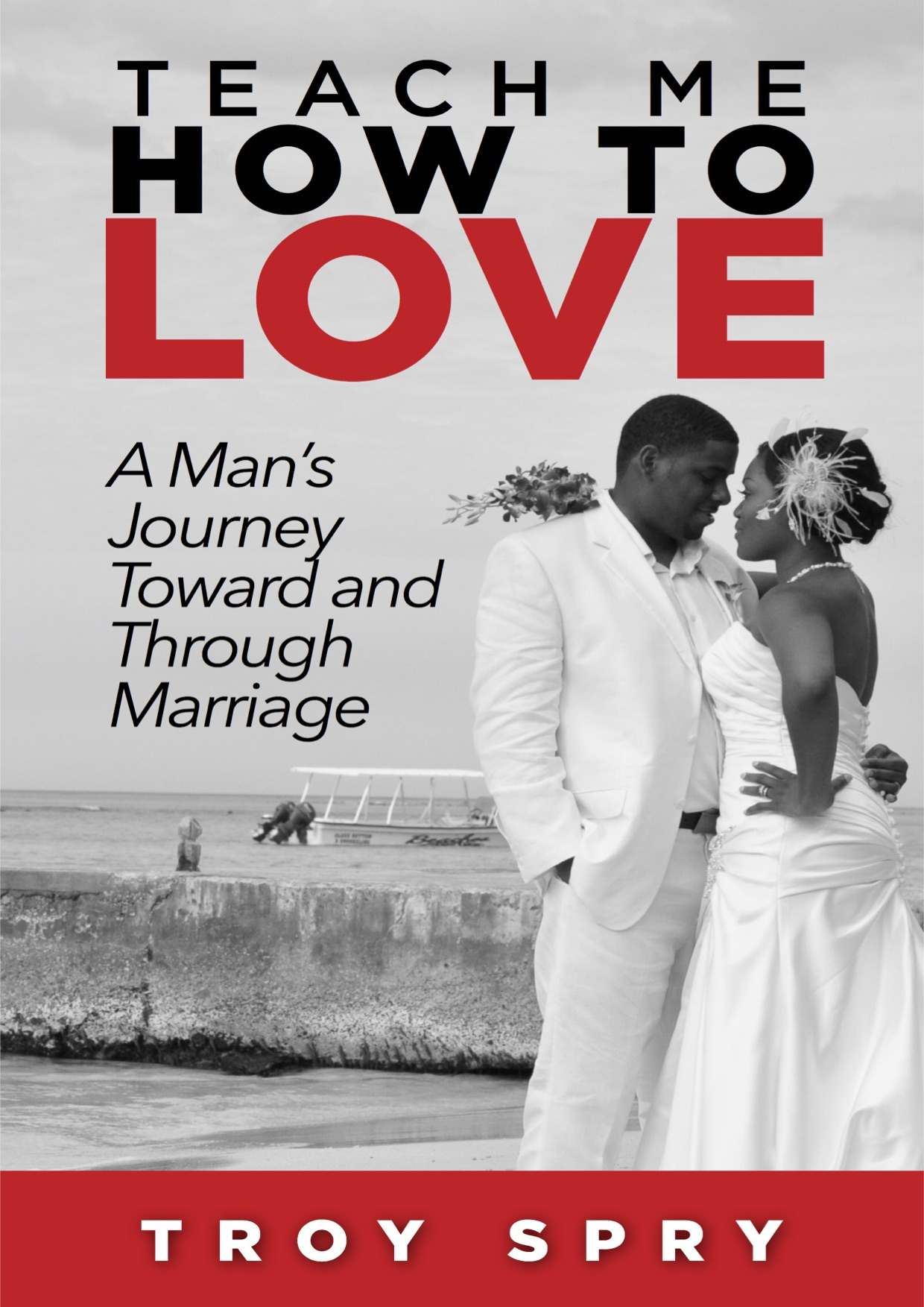 Teach Me How To Love A Man's Journey Toward and Through Marriage E-Book